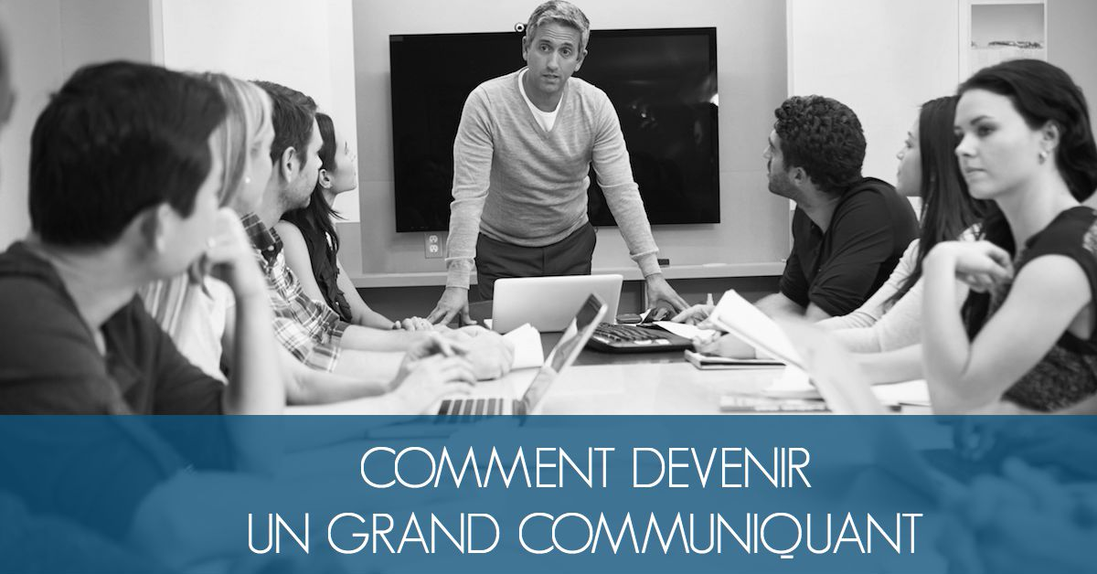 COMMENT DEVENIR UN GRAND COMMUNIQUANT